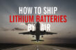 How to Ship Lithium Batteries by Air